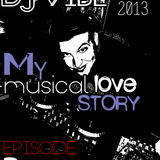 DJ ViBE - My Musical Love Story EPISODE 2 (Deep-House Promo Set)