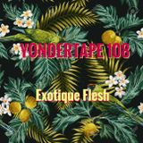 Yondertape 108 -  Exotique Flesh