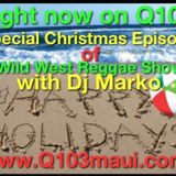 Special Mele Kalikimaka Episode: Wild West Reggae Show with Dj Marko on Q103 FM- Maui Vol 32 Hour 1)