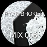 Ryan Broker - Mix 008