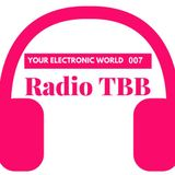 RadioTBB - Your Electronic World 007 - 06-10-2016