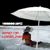 VOODOO LOPEZ - MAID OF LONELINESS