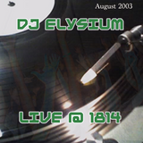 Dj Elysium Live @ 1814 Aug 2003