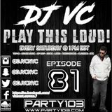 DJ VC - Play This Loud! Episode 81 (Party 103)