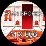 Ryan Broker - Mix 006