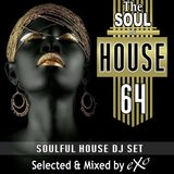 The Soul of House Vol. 64 (Soulful House Dj Set)