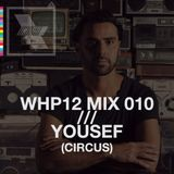WHP12 MIX 010 /// YOUSEF (CIRCUS)