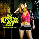 Mix Reggaeton Old School vol.3 [Mauricio Bedoya Alcalde]