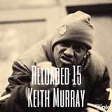 """Reloaded 15 """"Keith Murray"""""""