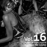 PUSH UP YUH LIGHTA VOL.16 - RUNNING IRIE SOUND
