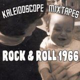 Kaleidoscope Mixtapes:  Rock & Roll 1966
