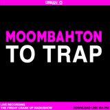 DJ Urban O - Moombahton To Trap (2015) (The Friday Crank Up Radioshow)