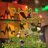 Dj-M... (part1) @ TER-A-TEK - Nouvel An 2018