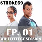 Stroke 69 - Whiteeffect Session - ep. 01