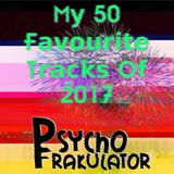 Psychofrakulator's 50 Favourite Tracks Of 2017 (In The Best Mixable Order)