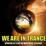 We Are In Trance Episode 01 (Lost In Beautiful Sounds)