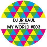MY WORLD #003 - DJ JR RAUL