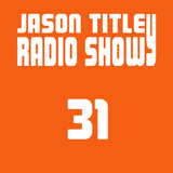 Jason Titley Radio Show 31