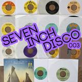 SEVEN INCH DISCO : 003