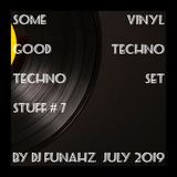Some Good Techno Stuff # 7 (July 2019) [Vinyl Techno Set] @ Dj FuNahZ 2019
