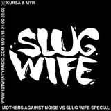 Slug Wife Vs Mothers Against Noise w/ Kursa & Myr - 18th January 2018