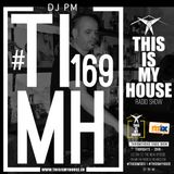Moses pres. #THISISMYHOUSE Radio Show Ep.169 - #TIMH167   Guest Mix: Dj PM   This Is My House