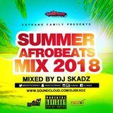 Summer Afrobeats Mix 2018 by @SkadzySoprano