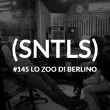 SNTLS #145: Lo ZOO di BerlinO