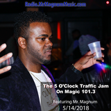5 O'Clock Traffic Jam 5-18-2018 on Magic 101.3