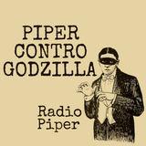 Piper Contro Godzilla - 9 Maggio 2017