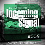 006# ELITIST presents INCOMING SIGNAL
