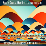 Aiko & the GlobalmusiCollective present    Underground Session 11 by Miss O Lee