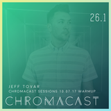 Chromacast 26.1 - Jeff Tovar - Chromacast Sessions 10.07 Warmup
