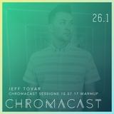 Chromacast 26.1 - Jeff Tovar - Chromacast Sessions 10.07 Warmup