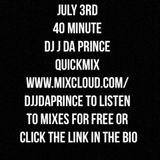 JULY 3RD 40 MINUTE DJ J DA PRINCE QUICKMIX