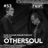 Funk & Sugar, Please! podcast 53 by OtherSoul