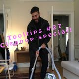 Tool-Tips #27 Cleanup special