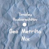 Timofey Razborschikov - Geo Metrika Mix