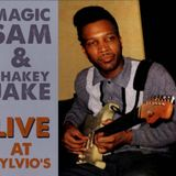 MAGIC SAM & SHAKEY JAKE: Live At Sylvio's 1968