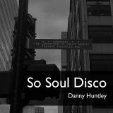 So Soul Disco | Danny Huntley