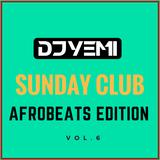 DJYEMI - Sunday Club Vol.6 (Afrobeats Edition) @DJ_YEMI