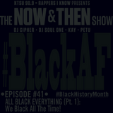 The Now & Then Show #041 (All Black Everything {Pt. 1}: We Black All The Time!)