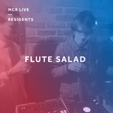 Flute Salad - Thursday 30th November 2017 - MCR Live Residents