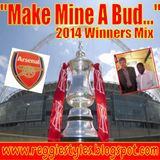 Make Mine A Bud...Arsenal FA Cup Winners Mix!!!