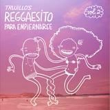 Trujillo's Reggaesito Para Empiernarse Vol. 2