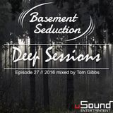 Basement Seduction // 027 // Deep Sessions by Tom Gibbs