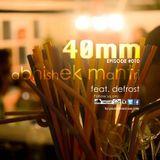 """40mm"" Episode #010 Abhishek Mantri ft De Frost"