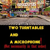 TWO TURNTABLES AND A MICROPHONE! ( Not necessarily in that order )