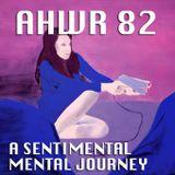 AHWR 82: A SENTIMENTAL MENTAL JOURNEY