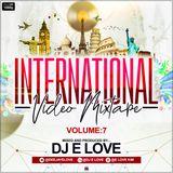Internationional Video Mixtape vol 7 By Dj E Love (Audio Version)